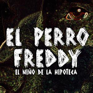 El Perro Freddy - El Niño De La Hipoteca