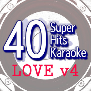 40 Super Hits Karaoke: Love, Vol. 4 - The Eagles