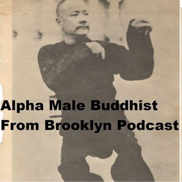 Alpha Male Buddhist From Brooklyn Podcast on Spotify