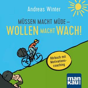 Müssen macht müde - Wollen macht wach! (Hörbuch mit Motivationscoaching) Audiobook