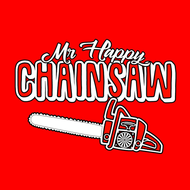 Mr Happy Chainsaw tickets and 2018 tour dates