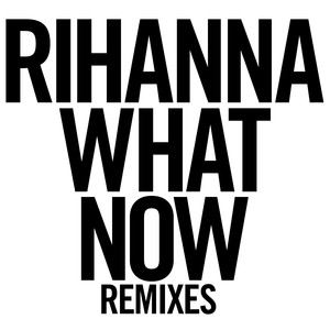 What Now: Remixes