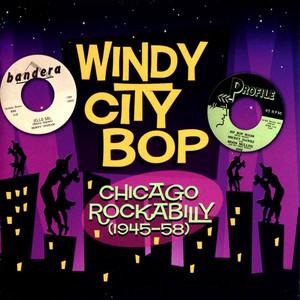 Windy City Bop - Chicago Rockabilly (1945-58)
