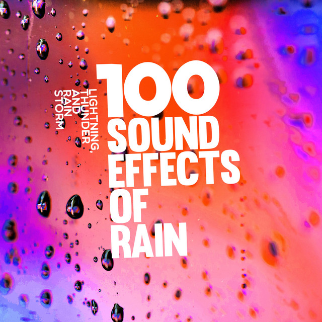 100 Sound Effects of Rain by Lightning, Thunder and Rain