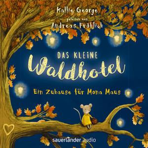 Das kleine Waldhotel - Ein Zuhause für Mona Maus (Ungekürzte Lesung) Hörbuch kostenlos