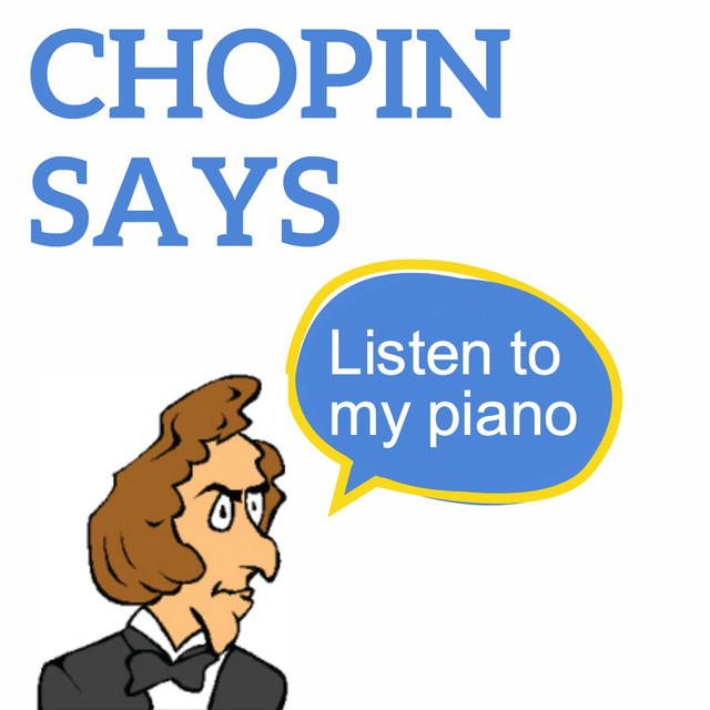 Chopin Says (Listen to my Piano)