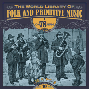 The World Library of Folk and Primitive Music on 78 Rpm Vol. 10, USA Pt. 3
