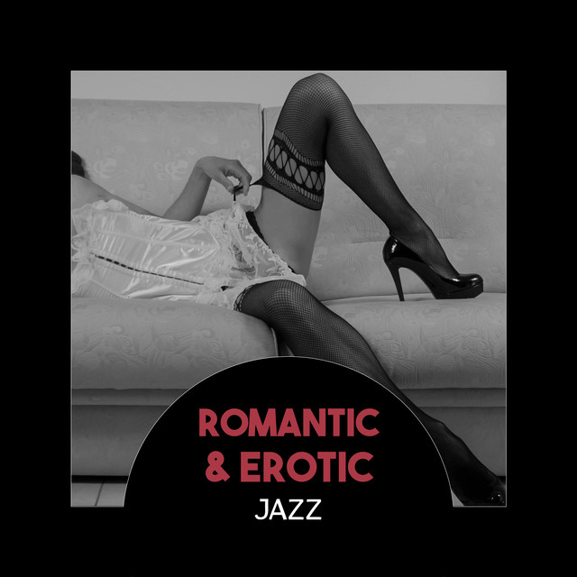 Romantic Erotic Jazz Slow Smooth Jazz Romantic Dinner Sensual Date Emotional Night Love Making Jazz Background By Various Artists On Spotify