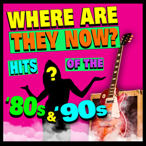 Where Are They Now? Hits of the 80s & 90s