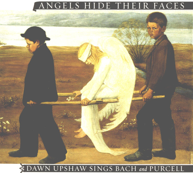 Angels Hide Their Faces: Dawn Upshaw Sings Bach and Purcell