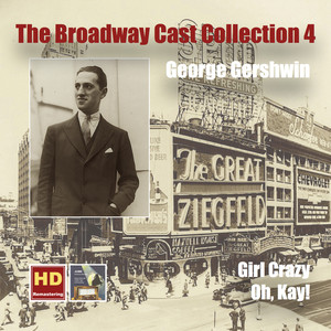 The Broadway Cast Collection, Vol. 4: George Gershwin – Girl Crazy & Oh, Kay! (Remastered 2016)