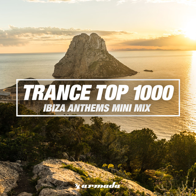 Trance Top 1000 (Ibiza Anthems Mini Mix)