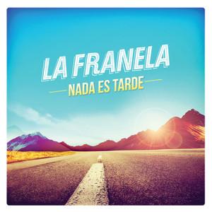 Nada Es Tarde - La Franela