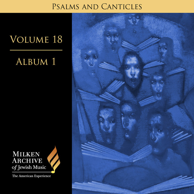 Milken Archive Volume 18, Album 1: Psalms and Canticles - Jewish Choral Art in America