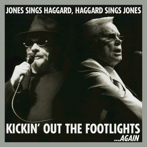 Kickin' Out The Footlights... Again: Jones Sings Haggard, Haggard Sings Jones - George Jones