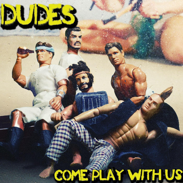 Come Play With Us: Come Play With Us By Dudes On Spotify