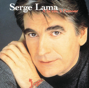 A La Vie, A L'Amour - Serge Lama
