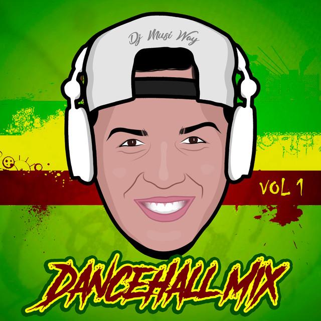 Dancehall Mix (Vol 1) by DJ Musi Way on Spotify