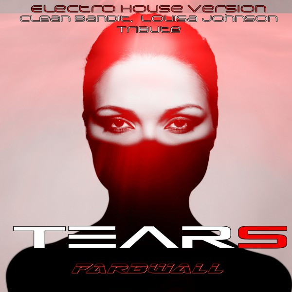 Artwork for Tears - Electro Version Clean Bandit, Louisa Johnson Tribute by Farbwall