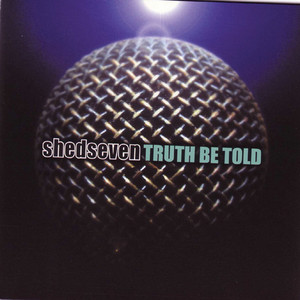 Truth Be Told - Shed Seven