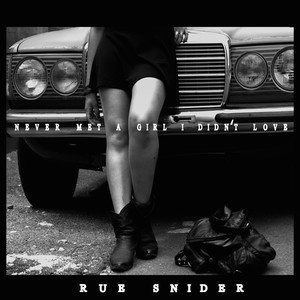 Rue Snider Never Met A Girl I Didn't Love cover