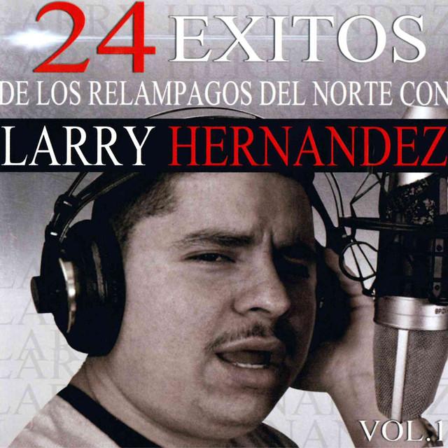 24 Exitos de los Relampagos del Norte Con Larry Hernandez, Vol. 1