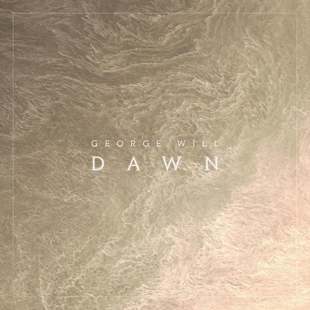 George Will - Dawn