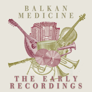 Balkan Medicine: The Early Years Recordings Albumcover