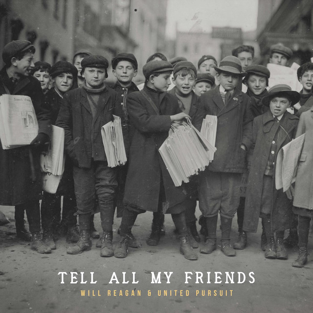 Album cover for Tell All My Friends by Will Reagan, United Pursuit