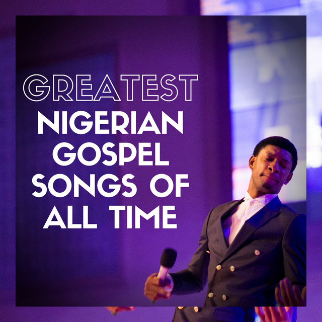 Greatest Nigerian Gospel Songs of All Time by Various