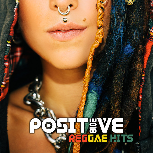Positive Reggae Hits 2018 (Happy Jamaican Songs of Caribbean) by
