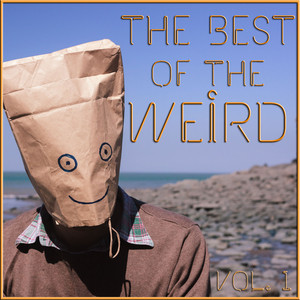 The Best of the Weird Vol.1: 40 Bizarre Funny Songs, Oddball Sounds, And Fart Noises to Liven up Your Party! Featuring Beer Barrel Polka, Blue Hawaii, Little Brown Jug, & More! album