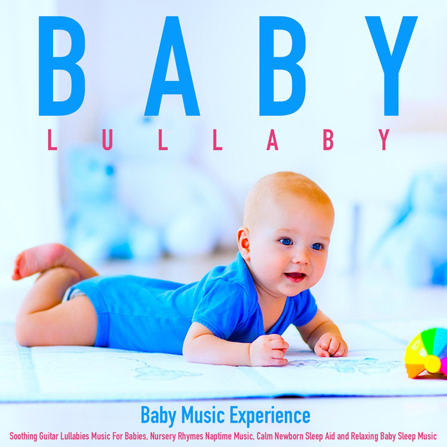 Baby Lullaby Soothing Guitar Lullabies Music For Babies Nursery Rhymes Naptime Music Calm Newborn Sleep Aid And Relaxing Baby Sleep Music By Baby Music