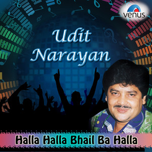 Halla Halla Bhail Ba Halla - Udit Narayan