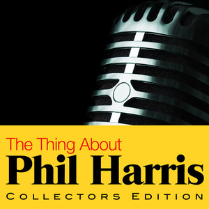 The Thing About Phil Harris