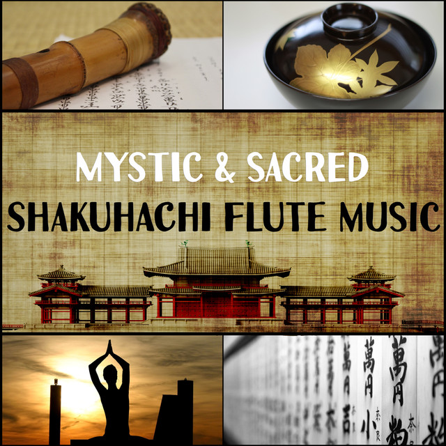 Mystic & Sacred Shakuhachi Flute Music: Japanese Traditional Flute Music Compiled with Nature Sounds for Meditation, Relaxation, Yoga, Mindfulness & Sleeping Troubles