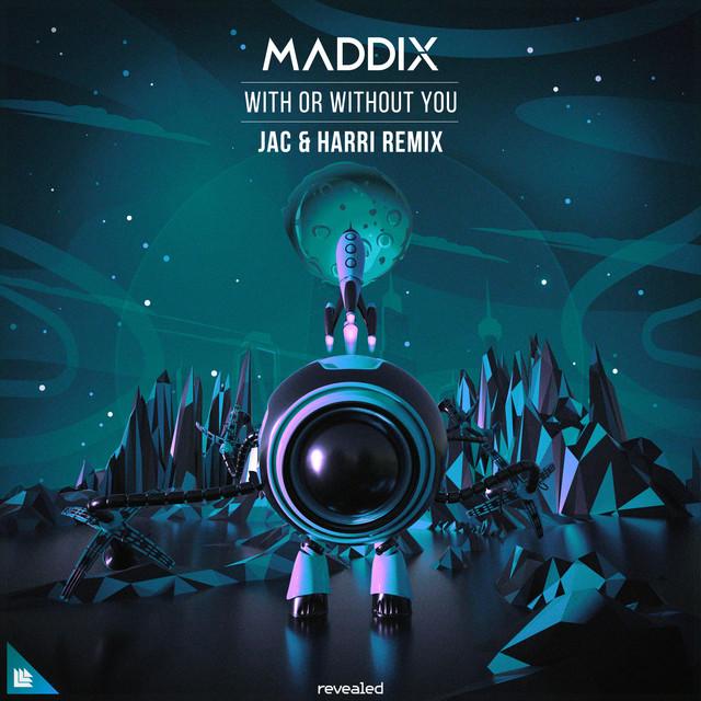Maddix & Jac & Harri - With Or Without You (Jac & Harri Remix)