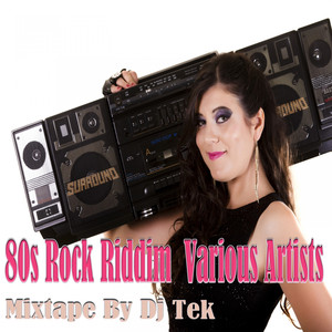 80s Rock Riddim Mixtape by DJ Tek