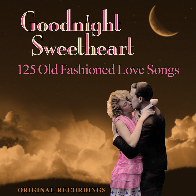 Goodnight Sweetheart 125 Old Fashioned Love Songs By Various