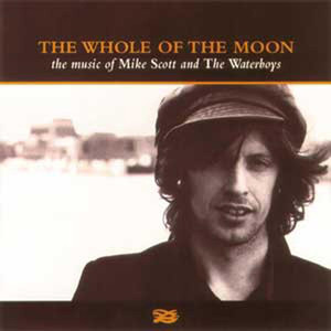 The Whole of the Moon: The Music of Mike Scott & The Waterboys - The Waterboys