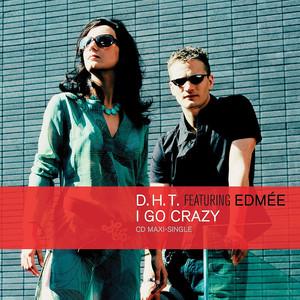 D.H.T. Edmée I Go Crazy cover