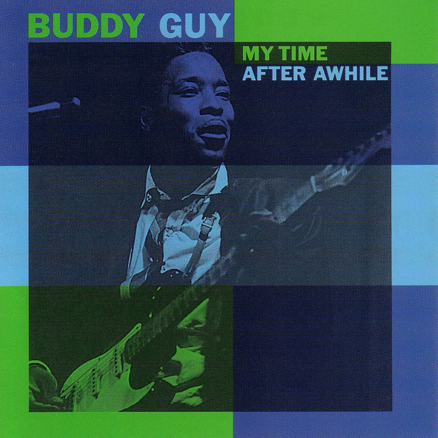 The Blues Is Alive And Well Buddy Guy: My Time After Awhile By Buddy Guy On Spotify