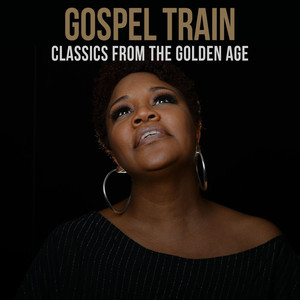 Gospel Train: Classics From the Golden Age