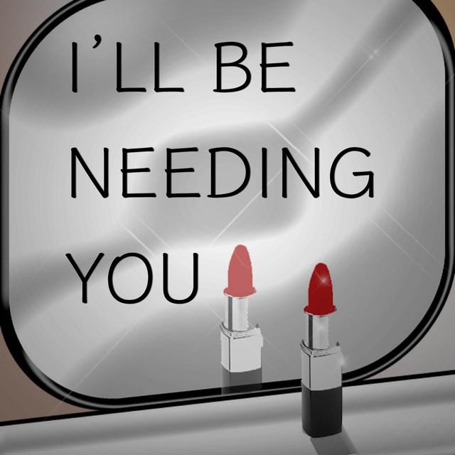 I'll Be Needing You
