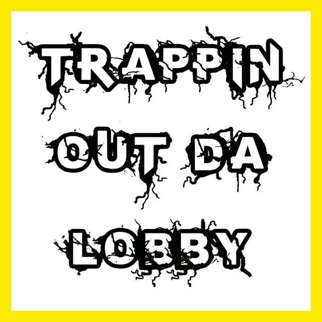Trappin out da Lobby