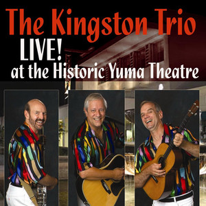 The Kingston Trio Live At The Historic Yuma Theatre - Kingston Trio