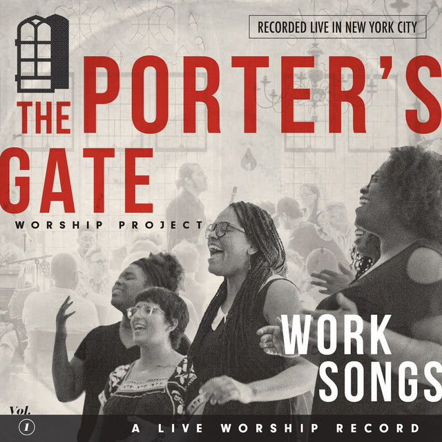 Work Songs: The Porter's Gate Worship Project Vol 1