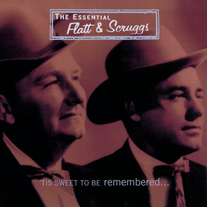 'Tis Sweet To Be Remembered: The Essential Flatt & Scruggs - Flatt And Scruggs