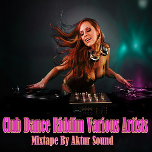 Club Dance Riddim Mixtape by Aktur Sound