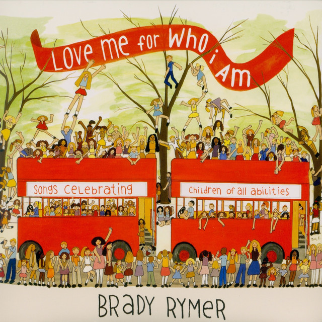 Love Me for Who I Am by Brady Rymer and the Little Band That Could